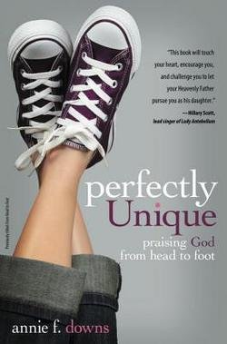 Annie F. Downs: Perfectly Unique : Praising God from Head to Foot (Paperback); 2012 Edition