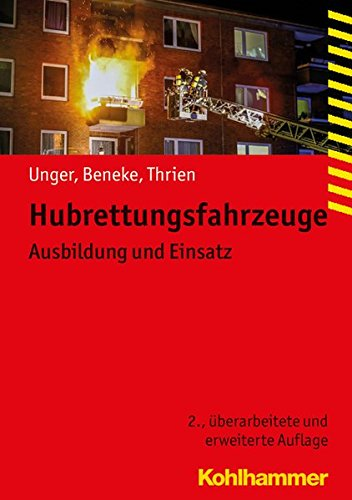Hubrettungsfahrzeuge: Ausbildung und Einsatz (Fachbuchreihe Brandschutz)