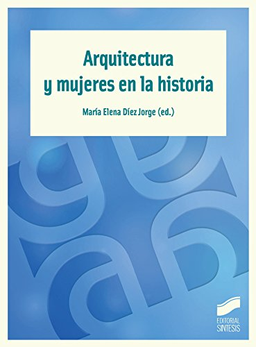 Descargar Libro Arquitectura Y Mujeres En La Historia María Elena (editora) Díez Jorge