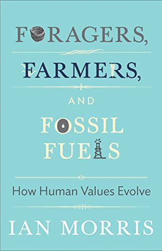 Foragers, Farmers, and Fossil Fuels: How Human Values Evolve (The University Center for Human Values Series Book 41) ()