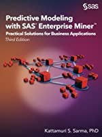 Predictive Modeling with SAS Enterprise Miner: Practical Solutions for Business Applications, 3rd Edition Front Cover