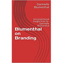 Blumenthal on Branding: Unconventional Insight from Dr. Dannielle Blumenthal