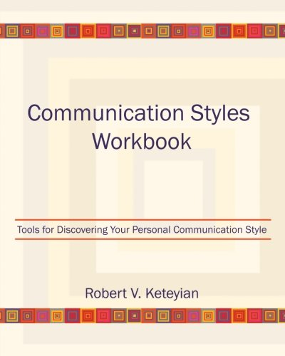 Communication Styles Workbook: Tools for Discovering Your Personal Communication Style