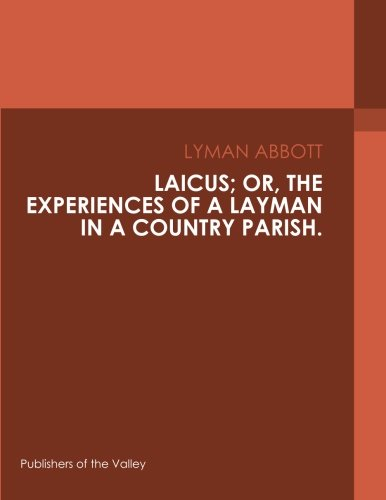Laicus; Or, the Experiences of a Layman in a Country Parish.
