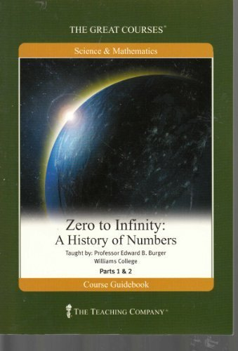 Zero to Infinity: A History of Numbers (The Great Courses) by Edward B. Burger (Zero To Infinity A History Of Numbers)