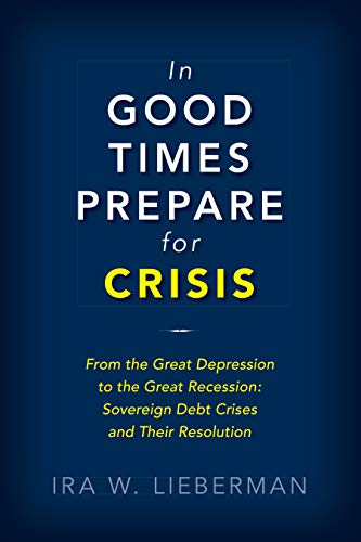 In Good Times Prepare for Crisis: From the Great Depression to the Great Recession: Sovereign Debt Crises and Their Resolution