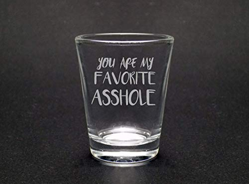 You Are My Favorite Asshole Shot Glass
