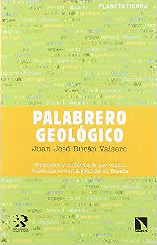 Palabrero geológico: Topónimos y nombres de uso común relacionados con la geologí Planeta Tierra: Amazon.es: Durán Valsero, Juan José: Libros