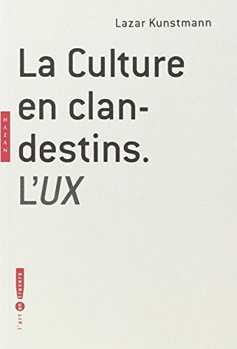 La Culture en clandestins : L'UX ~ Lazar Kunstmann