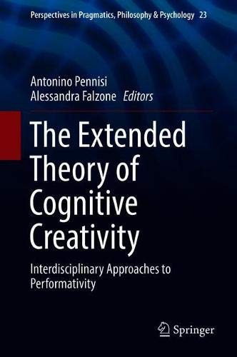 The Extended Theory of Cognitive Creativity: Interdisciplinary Approaches to Performativity (Perspectives in Pragmatics, Philosophy & Psychology)