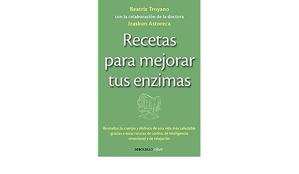 Recetas para mejorar tus enzimas: Beatriz Troyano ...