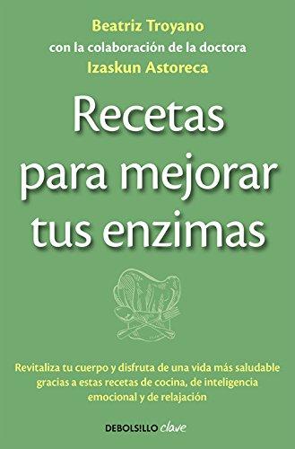 Recetas para mejorar tus enzimas: Beatriz Troyano: 9788490625453 ...