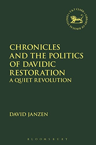 Chronicles and the Politics of Davidic Restoration: A Quiet Revolution (The Library of Hebrew Bible/Old Testament Studies)