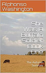 She Was A Buffalo Soldier Book One: The Autumn Summer