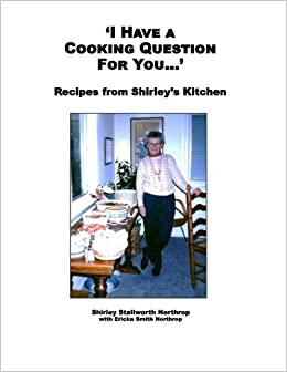 Book I Have a Cooking Question for You . . . ': Recipes from Shirley's Kitchen by Shirley Stallworth Northrop (2016-02-14)