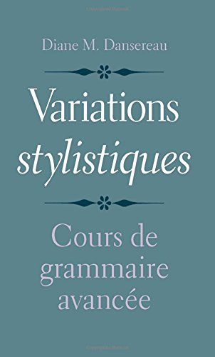 Variations stylistiques: Cours de grammaire avancée (English and French Edition)