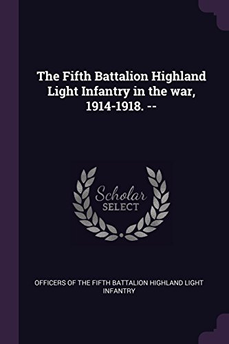 The Fifth Battalion Highland Light Infantry in the war, 1914-1918. --
