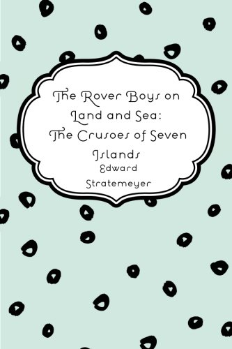 The Rover Boys on Land and Sea: The Crusoes of Seven Islands pdf epub