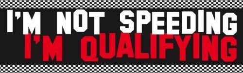 Im Not Speeding Im Qualifying Magnetic Prank Bumper Sticker