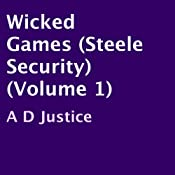 Wicked Games: Steele Security, Volume 1 | A D Justice