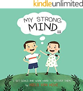 My Strong Mind III: A children's book about setting goals, perseverance, commitment, GRIT, focus and self-motivation. Ideal for kids age 5, 6 or 7 (Social Skills & Mental Health for Kids 3)