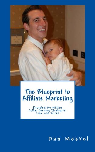 The Blueprint to Affiliate Marketing: Revealed My Exact Million Dollar Earning Strategies, Tips, and Tricks