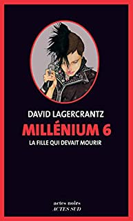 Millénium : 6  : La fille qui devait mourir, Lagercrantz, David