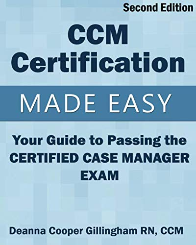 CCM Certification Made Easy: Your Guide to Passing the Certified Case Manager Exam by Blue Bayou Press, LLC