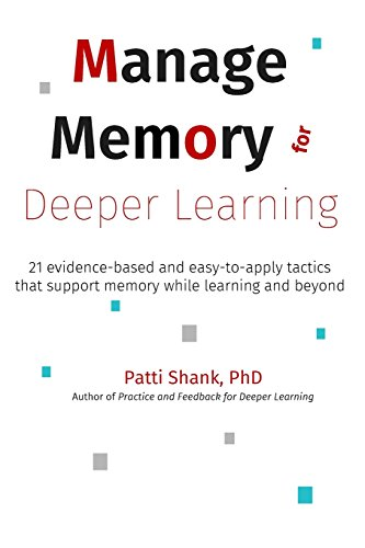 Manage Memory for Deeper Learning: 21 evidence-based and easy-to-apply tactics that support memory while learning and beyond