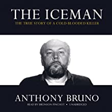 The Iceman: The True Story of a Cold-Blooded Killer Audiobook by Anthony Bruno Narrated by Bronson Pinchot