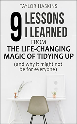 9 Lessons I Learned from The Life Changing Magic of Tidying Up by Marie Kondo (And Why This Book May Not Be For Everyone)