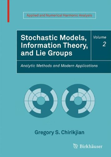 Stochastic Models  Information Theory  And Lie Groups  Volume 2  Analytic Methods And Modern Applications  Applied And Numerical Harmonic Analysis