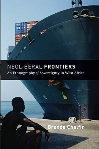 Neoliberal Frontiers: An Ethnography of Sovereignty in West Africa (Chicago Studies in Practices of Meaning)