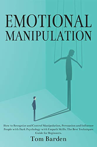 Emotional Manipulation: How to Recognize and Control Manipulation,  Persuasion and Influence People with Dark Psychology with Empath Skills   The Best
