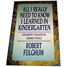 All I Really Need to Know I Learned in Kindergarten, Uncommon Thoughts on Common Things