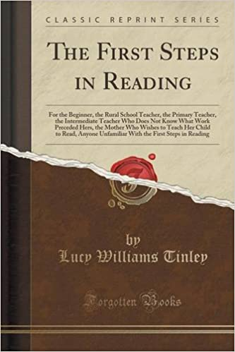 Book The First Steps in Reading: For the Beginner, the Rural School Teacher, the Primary Teacher, the Intermediate Teacher Who Does Not Know What Work ... Anyone Unfamiliar With the First Steps in Re
