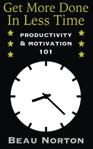 Get More Done In Less Time: How to Be More Productive and Stop Procrastinating