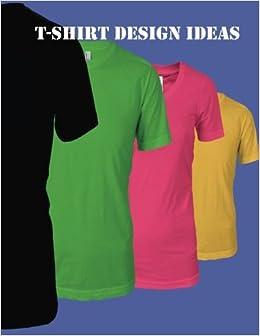 T-Shirt Design Ideas: Jason Cyr: 9781548456757: Amazon com