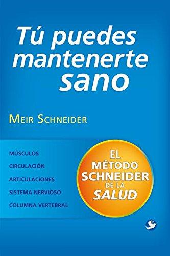 Tú puedes mantenerte sano: El método Schneider de la salud