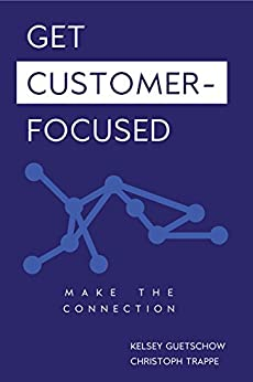 Get Customer Focused: Make the Connection by [Guetschow, Kelsey, Trappe, Christoph]