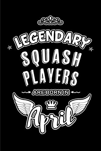 Legendary Squash Players are born in April: Blank Lined 6x9 Squash Journal/Notebooks as Birthday or any special occasion Gift for Squash Players who are born in April. por Lovely Hearts Publishing