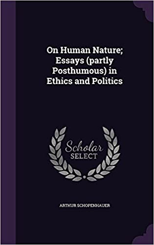 On Human Nature Essays Partly Posthumous In Ethics And Politics  On Human Nature Essays Partly Posthumous In Ethics And Politics Arthur  Schopenhauer  Amazoncom Books
