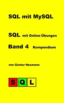 SQL mit MySQL - Band 4 Kompendium: Nachschlagewerk für den schnellen Überblick (German Edition)