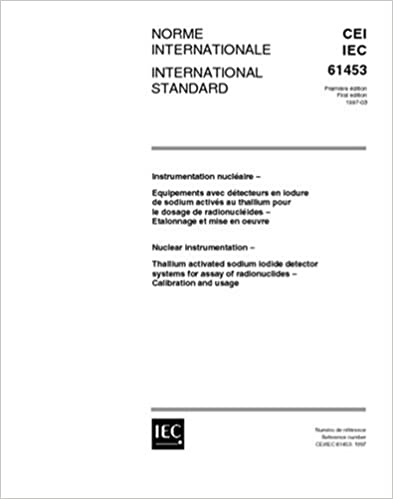 IEC 61453 Ed. 1.0 b:1997, Nuclear instrumentation - Thallium activated sodium iodide detector systems for assay of radionuclides - Calibration and usage