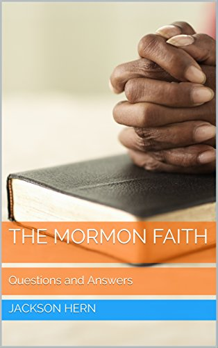 The Mormon Faith: Questions and Answers