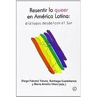 Resentir lo queer en Amércia Latina: diálogos desde y con...