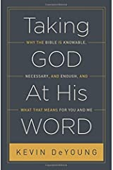 Taking God At His Word: Why the Bible Is Knowable, Necessary, and Enough, and What That Means for You and Me Kindle Edition
