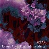 Dream - Johnny Costa Plays Johnny Mercer by Johnny Costa (1997-02-11)