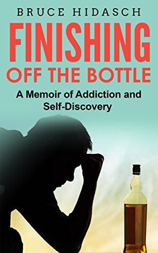 Finishing Off the Bottle: A Memoir of Addiction and Self-Discovery by [HIDASCH, BRUCE ]