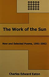 The Work of the Sun: New and Selected Poems, 1991-2002